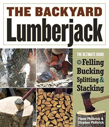 Backyard Lumberjack By Frank Philbrick