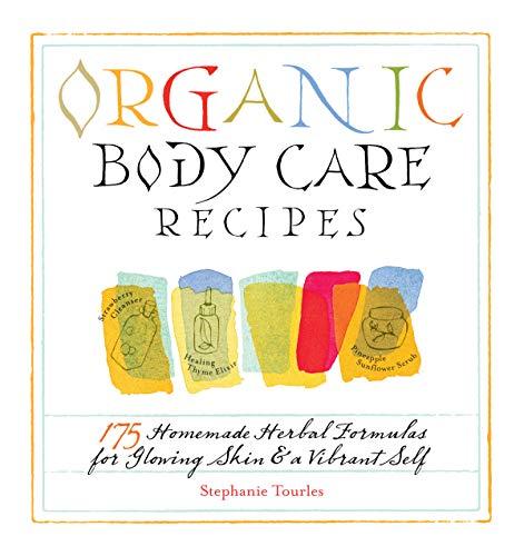 Organic Body Care Recipes By Stephanie Tourles