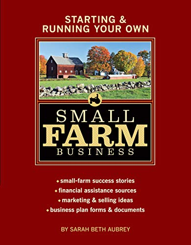 Starting and Running Your Own Small Farm Business By Sarah Beth Aubrey