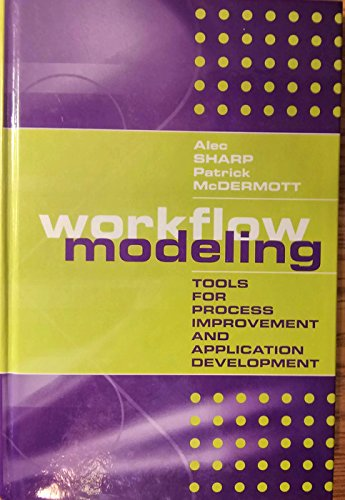 Workflow Modeling: Tools for Process Improvement and Application Development (Computing Library S.) By Alec Sharp