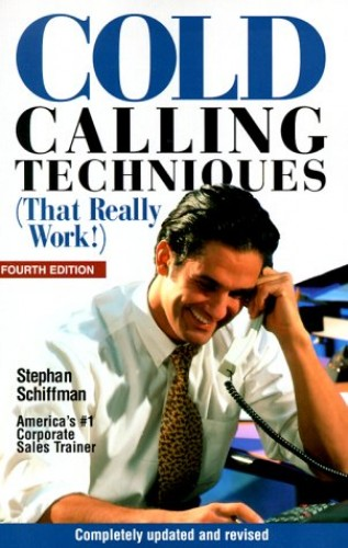 Cold Calling Techniques That Really Work By Stephan Schiffman