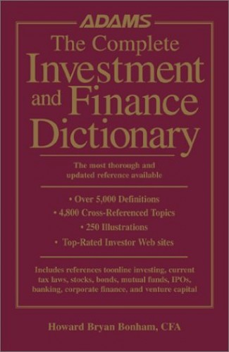 The Complete Investment and Finance Dictionary By Howard Bryan Bonham