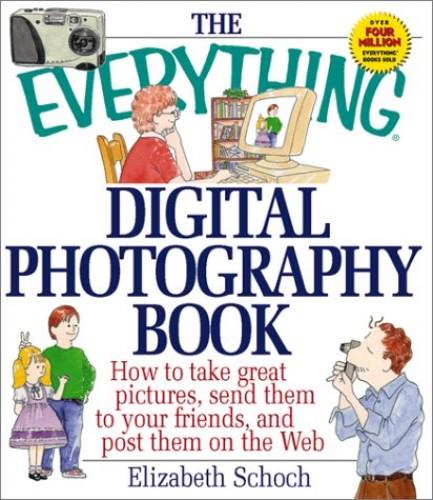 The Everything Digital Photography Book By Elizabeth Schoch
