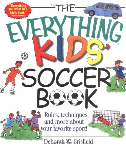 The Everything Kids' Soccer Book By Deborah W. Crisfield