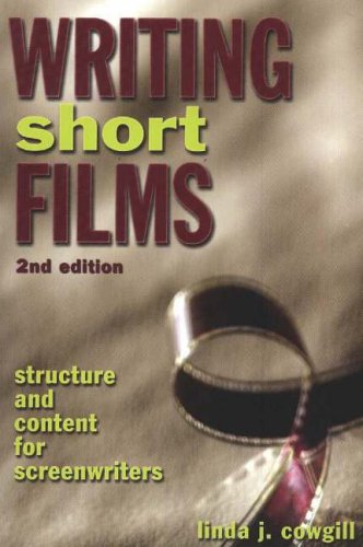 Writing Short Films: Structure and Content for Screenwriters By Linda J. Cowgill