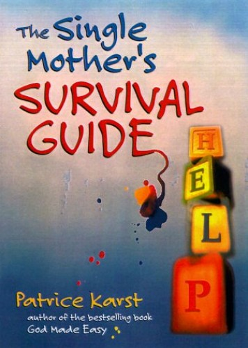 The Single Mother's Survival Guide By Patrice Karst