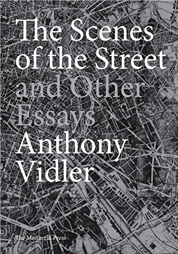 The Scenes of the Street and Other Essays By Anthony Vidler
