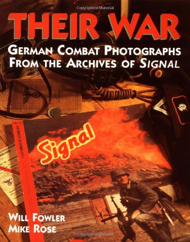 Their War: German Combat Photographs from the Archives of Signal Magazine By Will Fowler