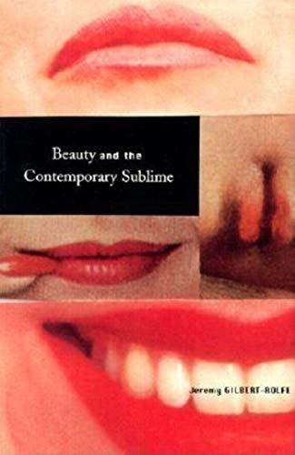 Beauty and the Contemporary Sublime by Jeremy Gilbert-Rolfe