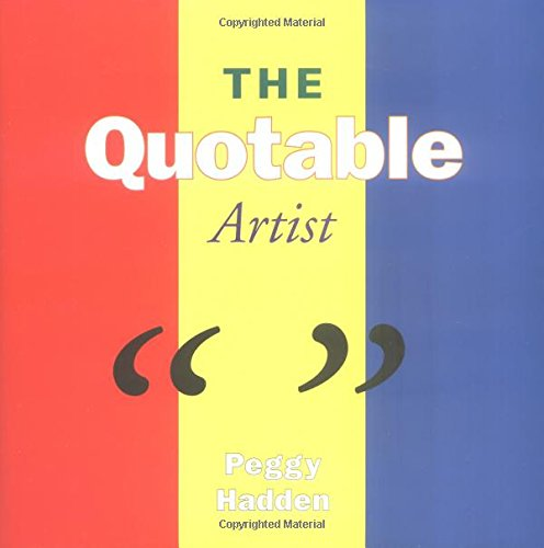 The Quotable Artist By Peggy Hadden
