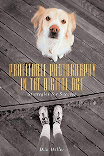 Profitable Photography in Digital Age By Dan Heller