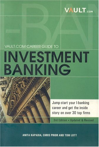 Vault Career Guide to Investment Banking, 3rd Edition By Anita Kapadia