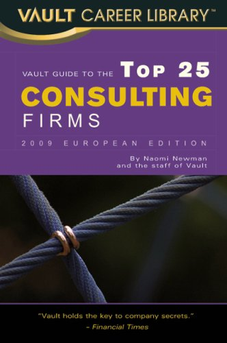 Vault Guide to the Top 25 Consulting Firms By Naomi Newman