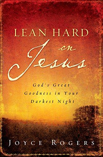 Lean Hard on Jesus By Joyce Rogers