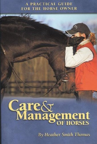 Care and Management of Horses By Heather Smith Thomas