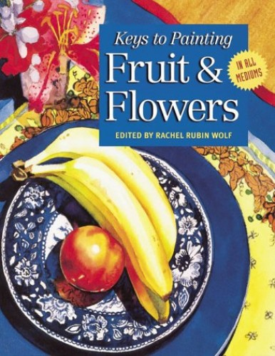 Fruits and Flowers By Rachel Wolf