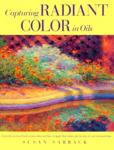 Capturing Radiant Color in Oils By Susan Sarback