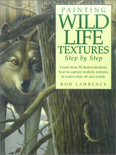Painting Wildlife Textures Step by Step By Rod Lawrence