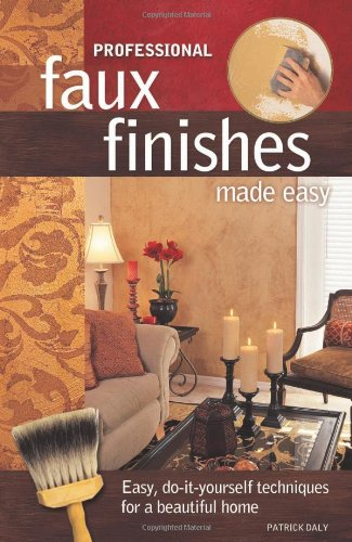 Professional Faux Finishes Made Easy By Patrick Daly