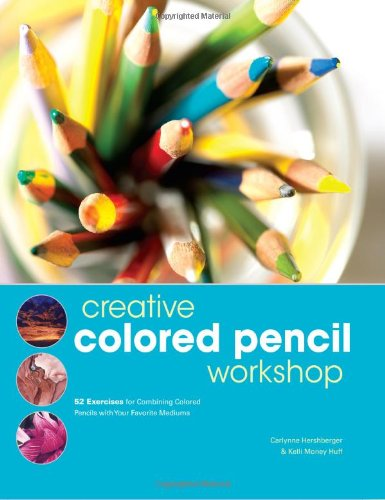 Creative Coloured Pencil Workshop: 52 Exercises for Combining Coloured Pencils with Your Favourite Mediums By Carlynne Hershberger