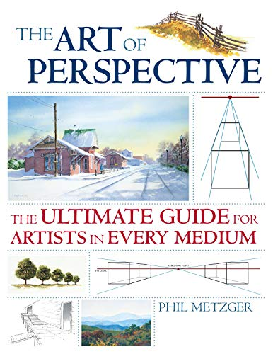 The Art of Perspective: The Ultimate Guide for Artists in Every Medium By Phil Metzger