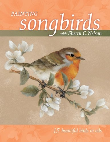 Painting Songbirds with Sherry C. Nelson By Sherry Nelson