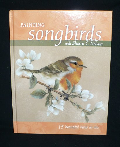 Painting Songbirds with Sherry C. Nelson By Sherry C Nelson