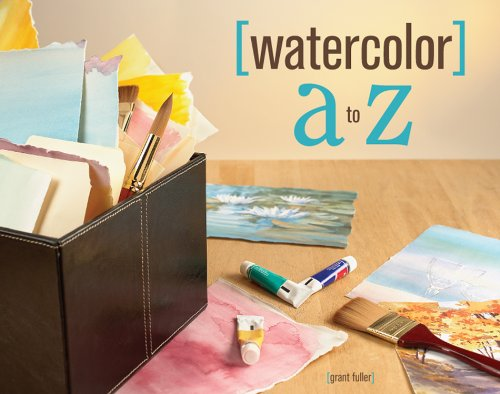 Watercolor A to Z By Grant Fuller