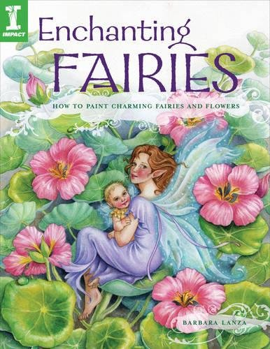 Enchanting Fairies: How to Paint Charming Fairies & Flowers: How to Paint Charming Fairies and Flowers By Barbara Lanza