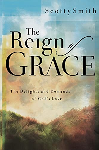 The Reign of Grace By Scotty Smith