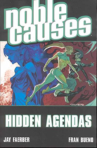 Noble Causes Volume 6: Hidden Agendas By Jay Faerber