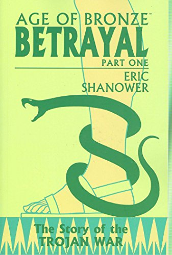 Age Of Bronze Volume 3: Betrayal Part 1 By Eric Shanower