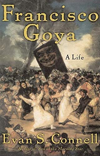 Francisco Goya: A Life by Evan S. Connell