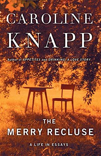 The Merry Recluse By Caroline Knapp