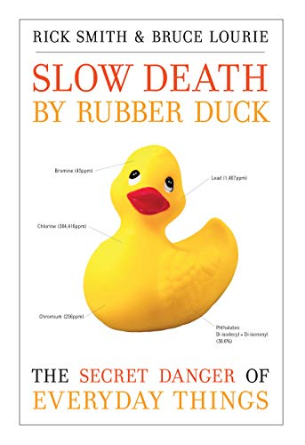 Slow Death by Rubber Duck: The Secret Danger of Everyday Things By Rick Smith