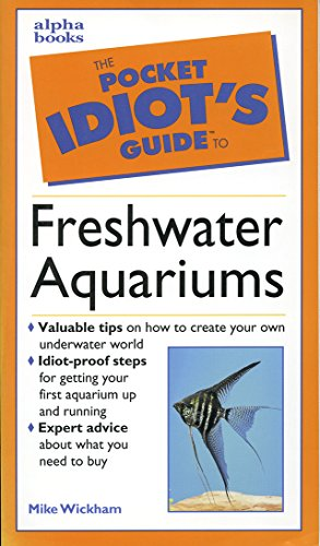 The Pocket Idiot's Guide to Freshwater Aquariums By Mike Wickham