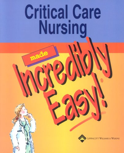Critical Care Nursing Made Incredibly Easy! By Edited by Springhouse