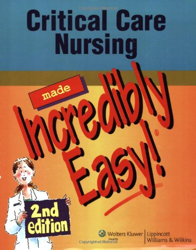 Critical Care Nursing Made Incredibly Easy! by Springhouse