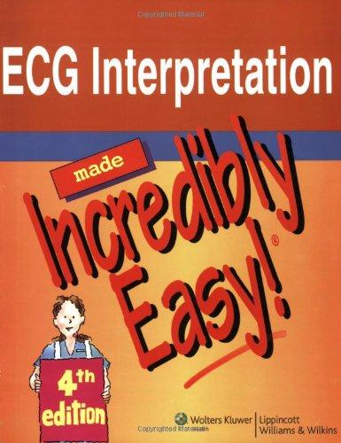 ECG Interpretation Made Incredibly Easy! by Springhouse