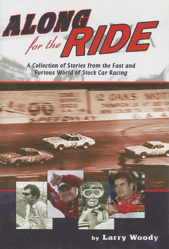 Along for the Ride: A Collection of Stories from the Fast and Furious World of Stock Car Racing By Larry Woody
