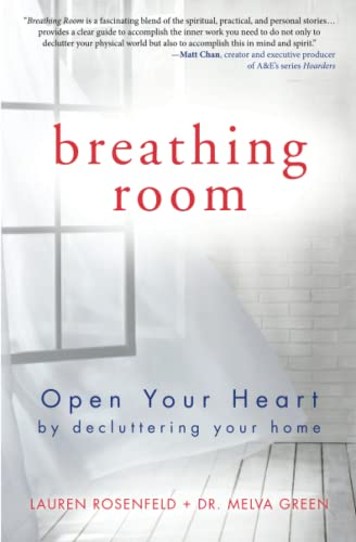 Breathing Room: Open Your Heart by Decluttering Your Home By Melva Green