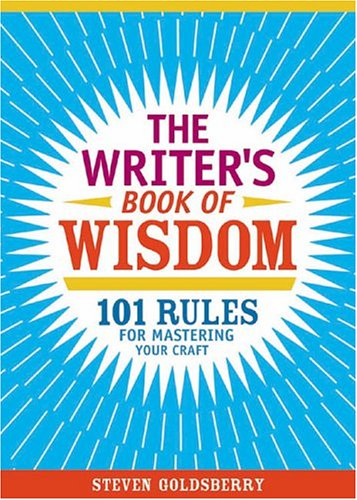 The Writer's Book of Wisdom: 101 Rules for Mastering Your Craft by Steven Goldsberry