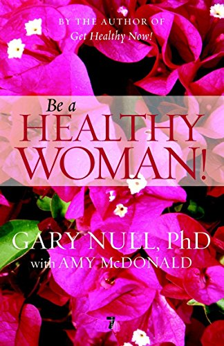 Be A Healthy Woman By Gary Null, Ph.D.