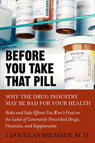 Before You Take That Pill: Why the Drug Industry May Be Bad for Your Health by J. Douglas Bremner