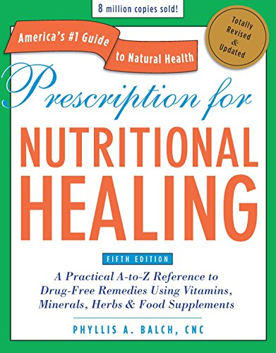 Prescription for Nutritional Healing, Fifth Edition By Phyllis A. Balch
