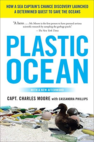 Plastic Ocean: How a Sea Captain's Chance Discovery Launched a Determined Quest to Save the Oce ANS By Capt Charles Moore
