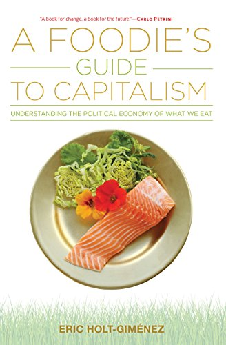 A Foodie's Guide to Capitalism By Eric Holt-Gimenez