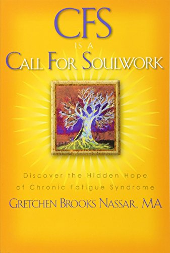 Cfs Is a Call for Soulwork By Gretchen Brooks Nassar