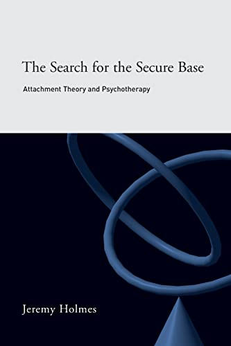 The Search for the Secure Base: Attachment Theory and Psychotherapy By Jeremy Holmes