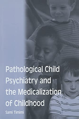 Pathological Child Psychiatry and the Medicalization of Childhood By Sami Timimi